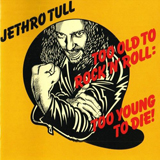 Obrázek: Půlnoční album: Jethro Tull - Too Old To Rock 'N' Roll Too Young To Die!